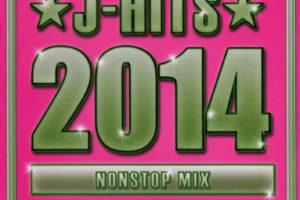 J-HITS 2014 NONSTOP MIX (J-ヒッツ 2014 ノンストップ・ミックス)/Mixed by DJ (ミックスド・バイ) 瑞穂