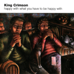 KING CRIMSON (キング・クリムゾン) ミニ・アルバム『happy with what you have to be happy with (ハッピー・ウィズ・ホワット・ユー・ハヴ・トゥ・ビー・ハッピー・ウィズ)』(2002年10月8日発売) 高画質CDジャケット画像
