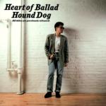 ハウンド・ドッグ (Hound Dog) ベスト・アルバム『Heart of Ballad (ハート・オブ・バラッド)』(1988年12月1日発売) 高画質CDジャケット画像